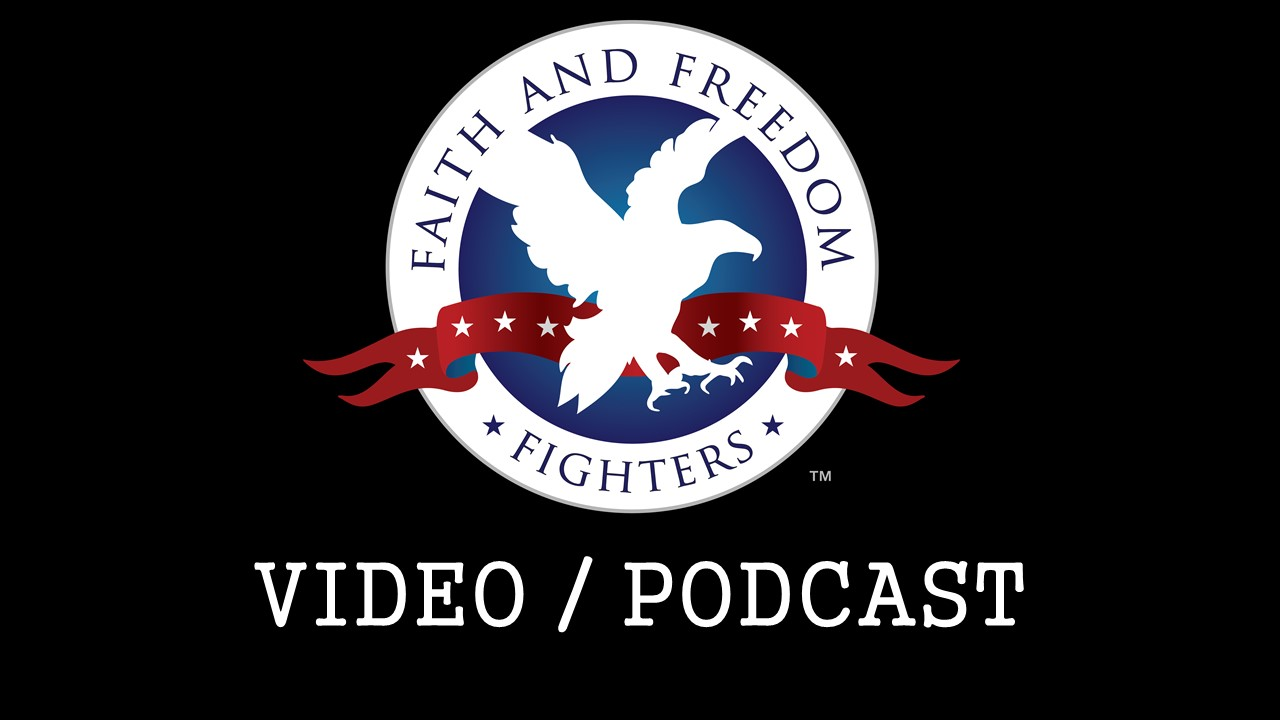 Faith and Freedom Fighters Video/Podcast!